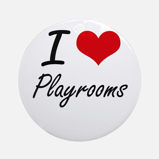 I Love Playrooms Round Ornament