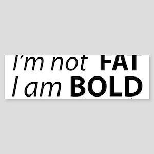 i am not fat Bumper Sticker