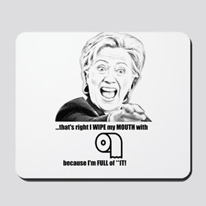 Hillary Clinton is FULL of **IT! Mousepad