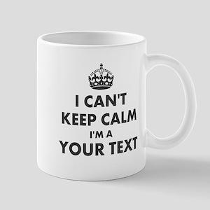 I Cant Keep Calm Personalized Mugs
