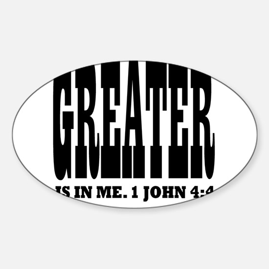 Greater is in me! 1 John 4:4 Oval Decal