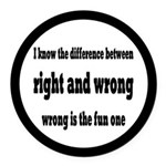 Wrong Is The Fun One Round Car Magnet