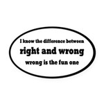 Wrong Is The Fun One Oval Car Magnet