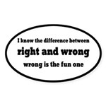 Wrong Is The Fun One Sticker (Oval)