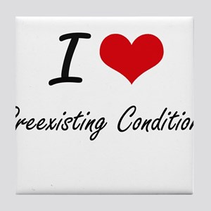 I Love Preexisting Conditions Tile Coaster