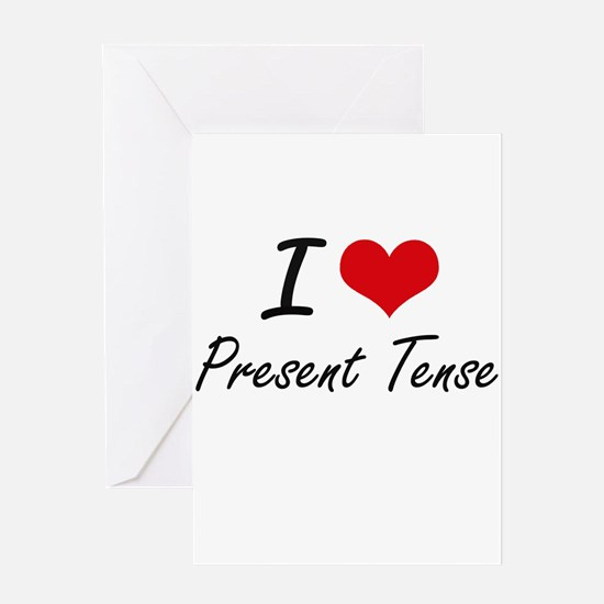 I Love Present Tense Greeting Cards
