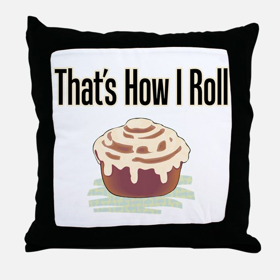 That's How I Roll (cinnamon) Throw Pillow