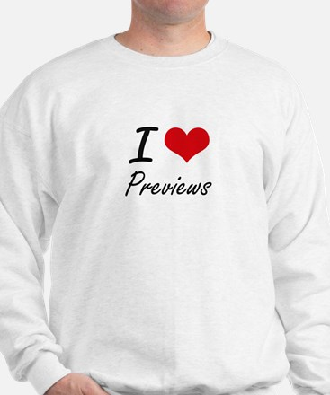 I Love Previews Sweatshirt
