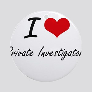 I Love Private Investigators Round Ornament