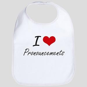 I Love Pronouncements Bib