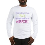 If Monkeys Could Fly Long Sleeve T-Shirt