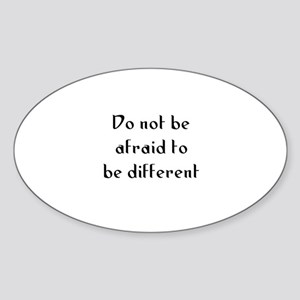 Do not be afraid to be differ Oval Sticker