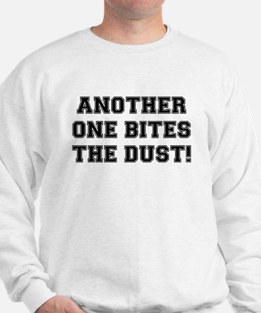 ANOTHER ONE BITES THE DUST Sweatshirt