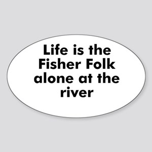 Life is the Fisher Folk alone Oval Sticker