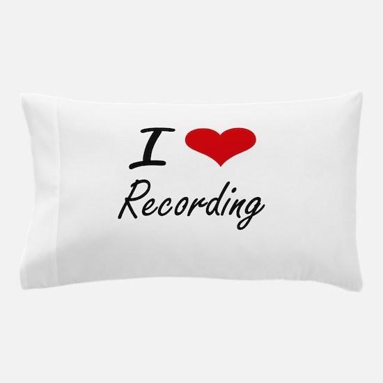 I Love Recording Pillow Case