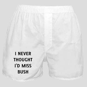 I Never Thought I'd Miss Bush Boxer Shorts