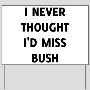 I Never Thought I'd Miss Bush Yard Sign