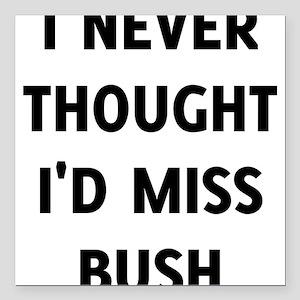 "I Never Thought I'd Miss Bush Square Car Magnet 3"""