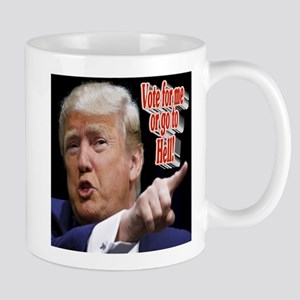 Vote for me or go to hell! Mug