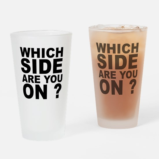 Which Side Are You On Drinking Glass