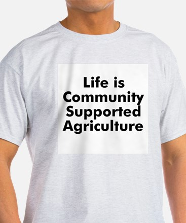 Life is Community Supported A T-Shirt
