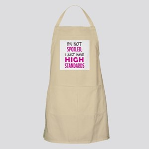 I'm not spoiled, I just have high standards Apron