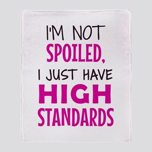 I'm not spoiled, I just have high standards Throw