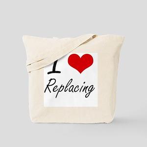 I Love Replacing Tote Bag