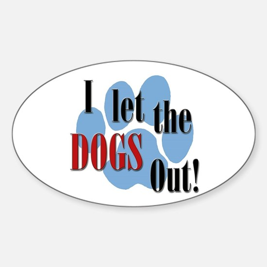 I Let The Dogs Out Sticker (Oval)