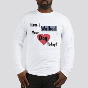 Walked Your Dog Long Sleeve T-Shirt