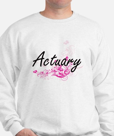 Actuary Artistic Job Design with Flower Sweatshirt