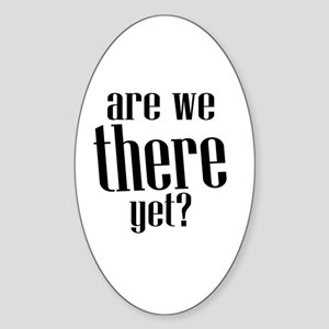 Are We There Yet? Sticker (Oval)