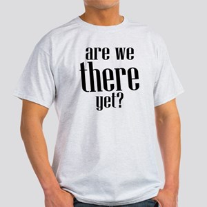 Are We There Yet? Light T-Shirt