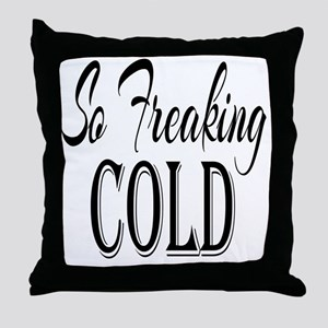 So Freaking Cold Throw Pillow