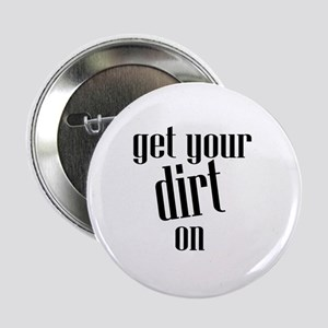 "Get Your Dirt On 2.25"" Button"