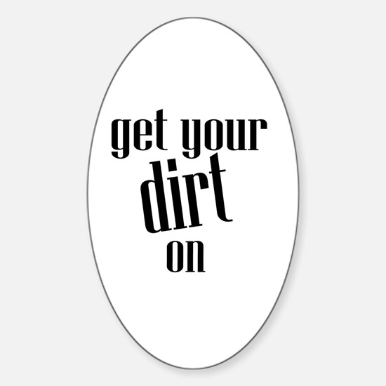Get Your Dirt On Sticker (Oval)