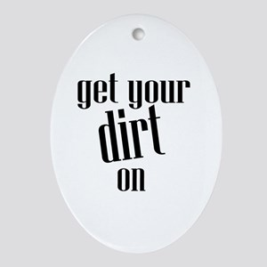 Get Your Dirt On Oval Ornament