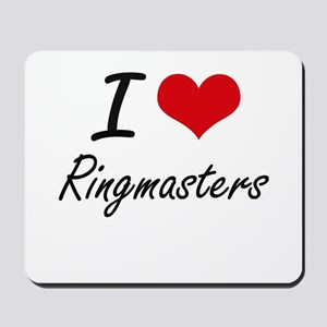 I love Ringmasters Mousepad