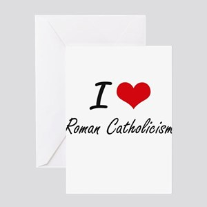 I Love Roman Catholicism Greeting Cards