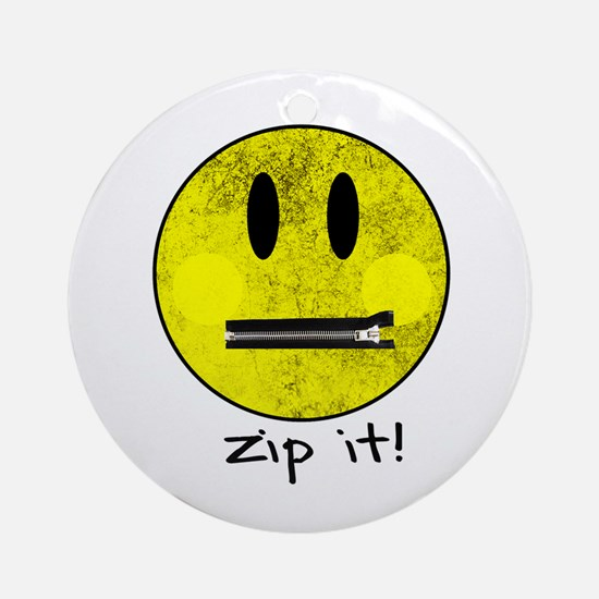 SMILEY FACE ZIP IT Round Ornament