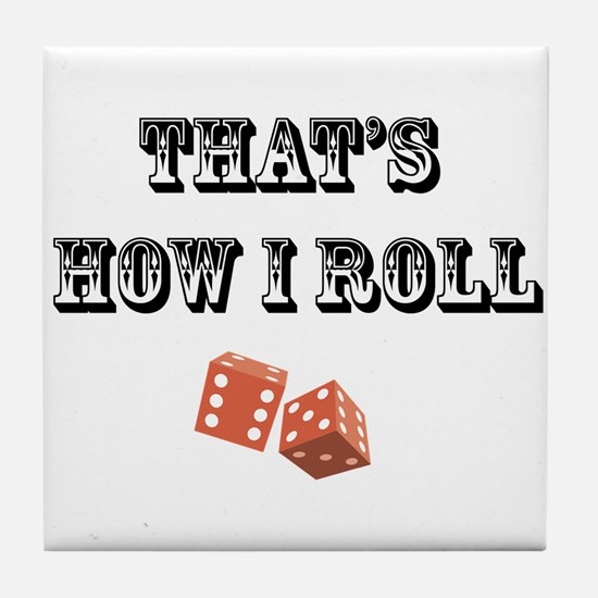 That's How I Roll (dice) Tile Coaster