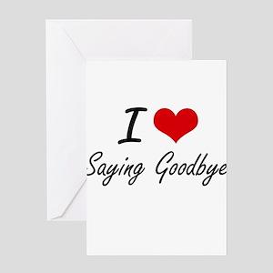 Goodbye sayings greeting cards cafepress i love saying goodbye greeting cards m4hsunfo Image collections