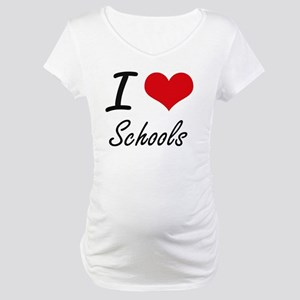 I Love Schools Maternity T-Shirt