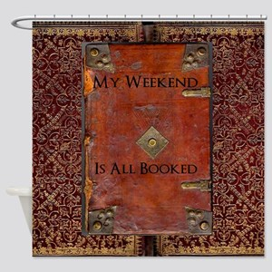 My Weekend Is Booked Shower Curtain