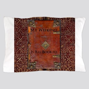 My Weekend is Booked Pillow Case