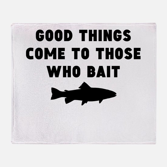 Good Things Come To Those Who Bait Throw Blanket