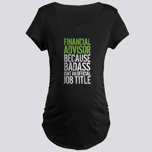 Badass Financial Advisor Maternity T-Shirt
