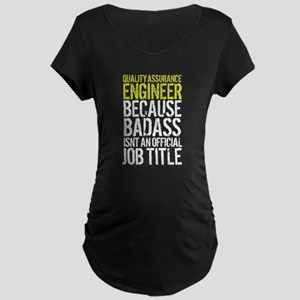 Badass Quality Assurance Enginee Maternity T-Shirt