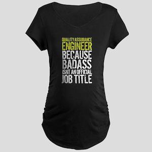 Badass Quality Assurance Enginee Maternity T-Shirt
