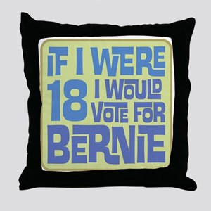 If I Were 18 I'd Vote for Bernie Throw Pillow